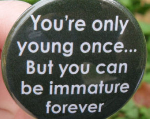 ... you can be immature forever - funny quotes and humorous sayings pin