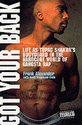 Got Your Back: Life as Tupac's Bodyguard in the Hardcore World of ...