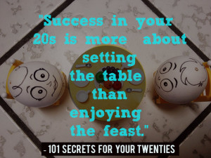Success in your 20s is more about setting the table than enjoying the ...