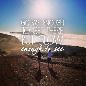 running #quotes #trailrunning Go fast enough to get there, but slow ...