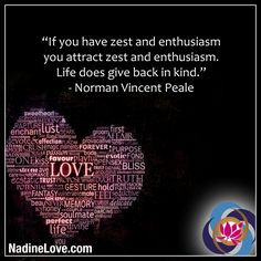 "... enthusiasm. Life does give back in kind."" - Norman Vincent Peale"
