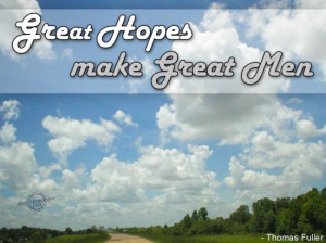 Great hopes make Great Men ~ Hope Quote