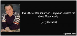 was the center square on Hollywood Squares for about fifteen weeks.