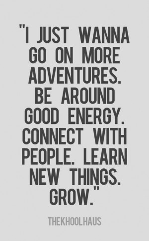 ... adventures Be around good energy Connect with people Learn new things