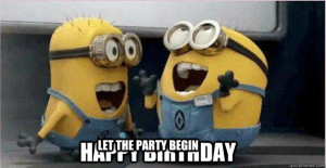 happy birthday let the party begin - College Minions
