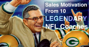 ... Play to Win the Game! Sales Motivation from 10 Legendary NFL Coaches