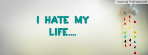 Hate My Life Quotes For Facebook ~ i hate my life.... Facebook Quote ...