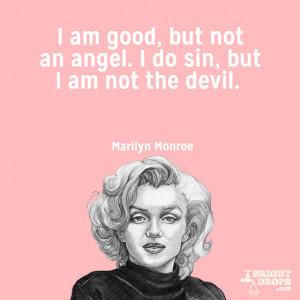 am good, but not an angel. I do sin, but I am not the devil ...