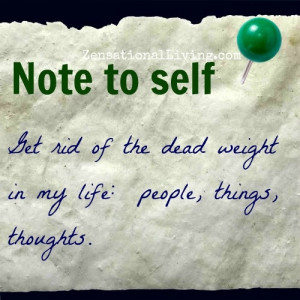 Note to Self: Get rid of the dead weight in my life.....especially ...