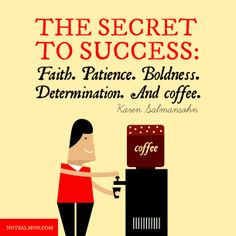 Inspirational Coffee Quote | The secret to #success : Faith. Patience ...