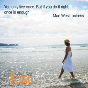 Why Not Girl! Weekly Motivation Mae West on YOLO