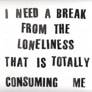 break-life-loneliness-lonely-need-quote-Favim.com-59805.jpg