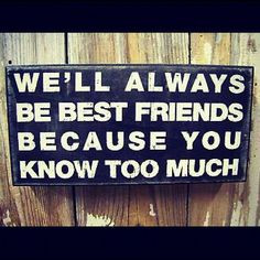 We'll always be best friends because you know too much. Cute friends ...