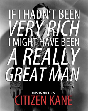 Citizen Kane- Orson Welles is amazing. The man it was based on, Hearst ...