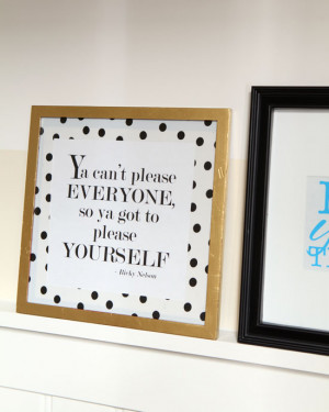 Free-Printable-quote-to-frame-Ya-can't-please-everyone---Ricky-Nelson