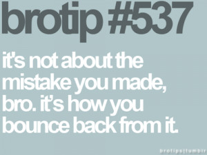Tips & Rules Quote – Its not about the mistake you Made,Bro.