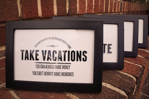HOME - - Framed Quote // Take Vacations