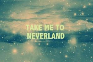 ... # never say never # neverland # take me to neverland # love # life