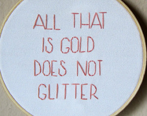 All That Is Gold Does Not Glitter, J. R. R. Tolkien quote from The ...