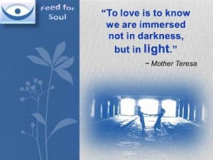 Mother Teresa Quotes about Love: To love is to know we are immersed ...