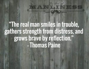 The real man smiles in trouble, gathers strength from distress, and ...