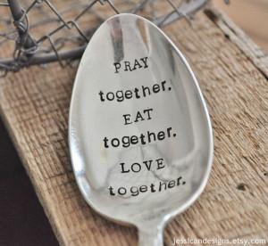 Pray Together Stay Together Pray together. eat together.