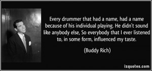 Every drummer that had a name, had a name because of his individual ...