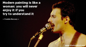 ... if you try to understand it - Freddie Mercury Quotes - StatusMind.com