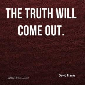 David Franks - The truth will come out.