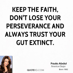 ... faith, don't lose your perseverance and always trust your gut extinct