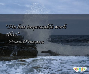 he has impeccable work ethic evan o meara 0 people 0 % like this quote ...