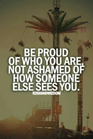 Be proud of who you are...