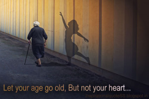 Inspirational Quotes ― Let your age go old, But not your heart.