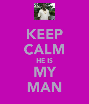 KEEP CALM HE IS MY MAN