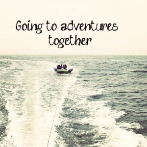 adventures bff, adventures together, cute, love, pretty, quote, quotes