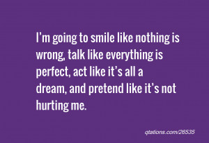 Quote #26535: I'm going to smile like nothing is wrong, talk like ...