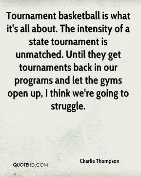 Tournament basketball is what it's all about. The intensity of a state ...