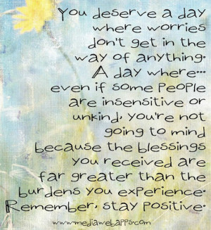 day where... even if some people are insensitive or unkind, you're not ...