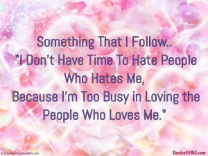 Don't Have Time To Hate People Who Hates Me...