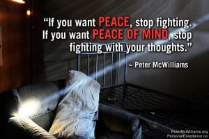 "Quote: ""If you want peace, stop fighting. If you want peace of mind ..."