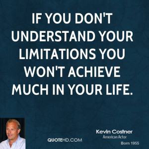 If you don't understand your limitations you won't achieve much in ...