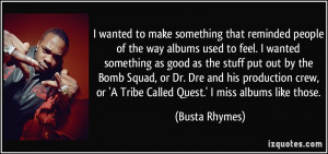 or 'A Tribe Called Quest.' I miss albums like those. - Busta Rhymes ...