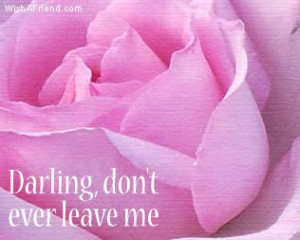 Darling, Don't Ever Leave Me