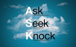 ask and it shall be given to you seek and you shall find knock and the ...