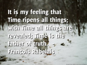 ... time all things are revealed time is the father of truth by francois