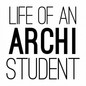 the life of an Architecture Student