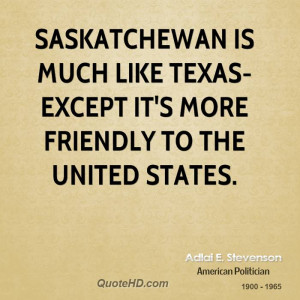 Saskatchewan is much like Texas- except it's more friendly to the ...