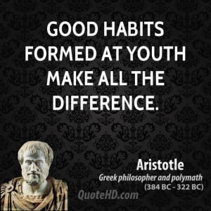 Good habits formed at youth make all the difference.