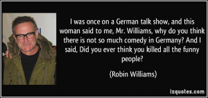 was once on a German talk show, and this woman said to me, Mr ...