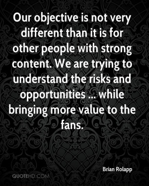 Our objective is not very different than it is for other people with ...
